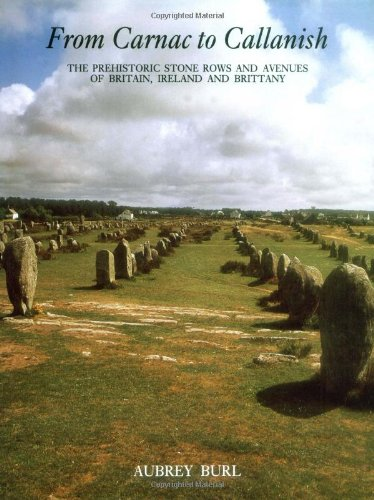 From Carnac to Callanish: The Prehistoric Stone Rows and Avenues of Britain, Ireland and Brittany: Prehistoric Stone Rows of Britain, Ireland and Brittany (Callanish Stones)