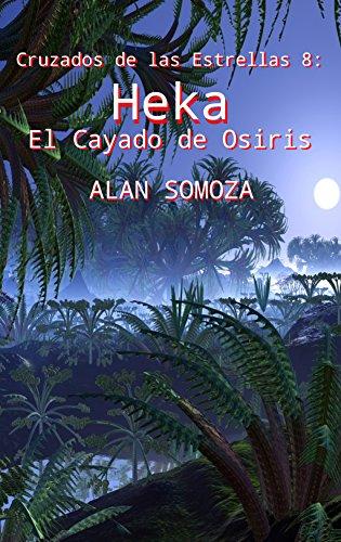 El Cayado de Osiris: Heka (Cruzados de las estrellas nº 8) por Alan Somoza