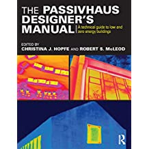 The Passivhaus Designer's Manual: A technical guide to low and zero energy buildings (English Edition)