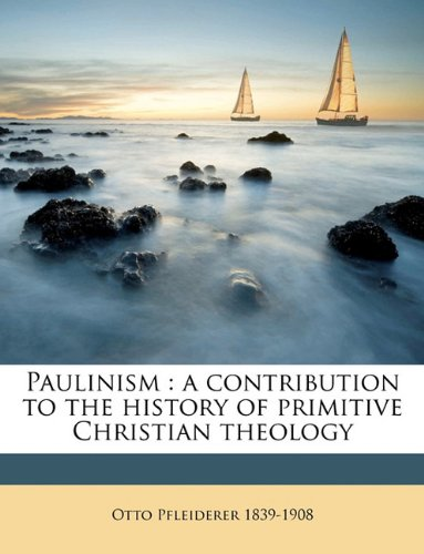 Paulinism: a contribution to the history of primitive Christian theology Volume 1