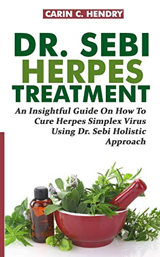 DR. SEBI  HERPES  TREATMENT: An Insightful Guide On How To Cure Herpes Simplex Virus Using Dr. Sebi Holistic Approach