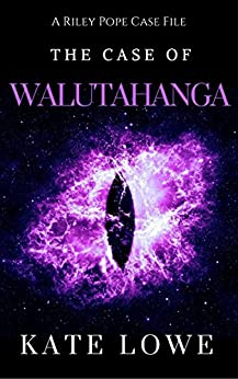 The Case of Walutahanga (The Riley Pope Case Files Book 1) by [Lowe, Kate]