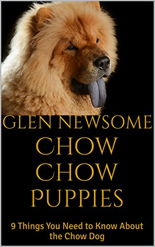 chow-chow-puppies-9-things-you-need-to-know-about-the-chow-dog-english-edition