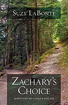 Zachary's Choice: Surviving My Child's Suicide (English Edition) di [LaBonte, Suzy]