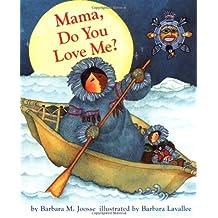 Mama, Do You Love Me? by Barbara M. Joosse (1998-07-01)