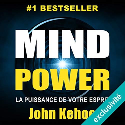 Mind Power: La Puissance de Votre Esprit par John Kehoe