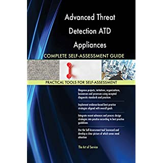 Advanced Threat Detection ATD Appliances All-Inclusive Self-Assessment - More than 610 Success Criteria, Instant Visual Insights, Spreadsheet Dashboard, Auto-Prioritised for Quick Results