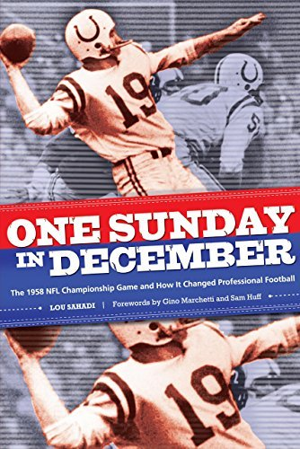 One Sunday in December: The 1958 NFL Championship Game and How It Changed Professional Football by Lou Sahadi (2008-09-02)