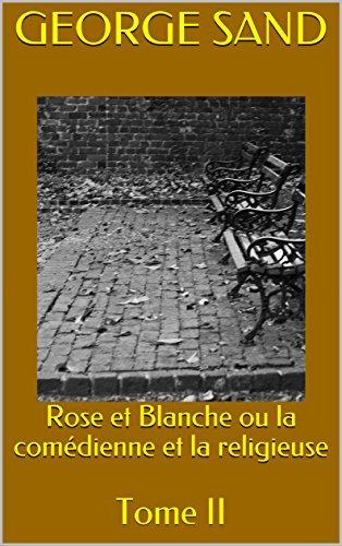 Rose et Blanche ou la comédienne et la religieuse: Tome II (French ...
