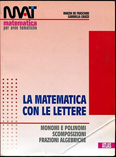 M.A.T. La matematica con le lettere. Per le Scuole superiori