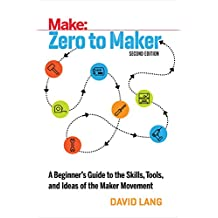 Zero to Maker 2e: An Unlikely Journey into the Future of Manufacturing