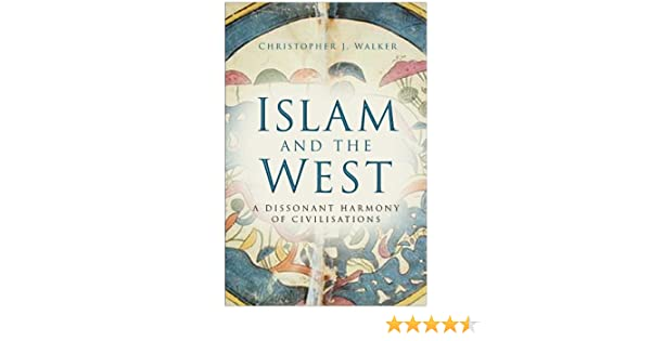 Islam and the West: A Dissonant Harmony of Civilisations