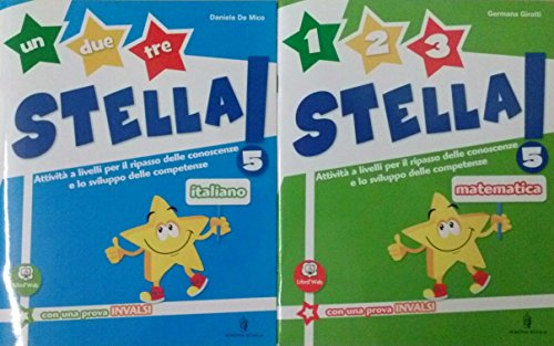 UN DUE TRE STELLA! 5 Italiano + 1 2 3 STELLA! 5 Matematica + QUADERNO Per la Scuola primaria
