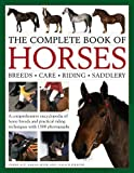 The Complete Book of Horses: Breeds, Care, Riding, Saddlery: A Comprehensive Encyclop...