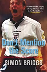 Don't Mention the Score: A Masochist's History Of England's Football Team