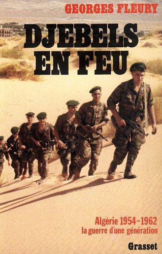 Djebels en feu. Algérie, 1954-1962, la guerre d'une génération
