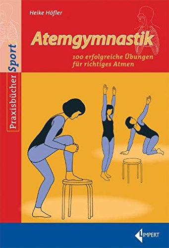 Atemgymnastik: 100 erfolgreiche Übungen für richtiges Atmen