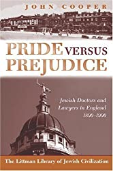Pride Versus Prejudice: Jewish Doctors and Lawyers in England, 1890-1990 (Littman Library of Jewish Civilization (Series).) by John Cooper (2003-07-01)
