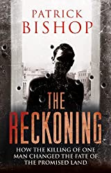 The Reckoning: How the Killing of One Man Changed the Fate of the Promised Land by Patrick Bishop (2014-02-27)