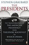 The Presidents: The Transformation of the American Presidency from TheodoreRoosevelt to Barack