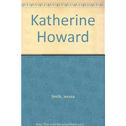 Katherine Howard (Six Wives of Henry VIII Series)