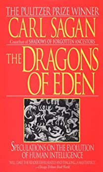 The Dragons of Eden: Speculations on the Evolution of Human Intelligence von [Sagan, Carl]