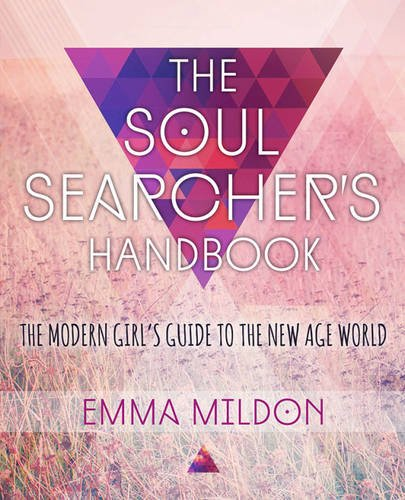 The Soul Searcher's Handbook: A Modern Girl's Guide to the New Age World por Emma R. Mildon