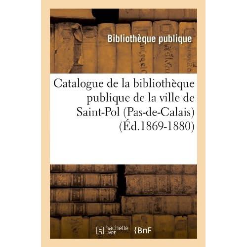 Catalogue de la bibliothèque publique de la ville de Saint-Pol (Pas-de-Calais) (Éd.1869-1880)