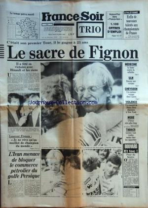 FRANCE SOIR [No 12111] du 24/07/1983 - LES SPORTS / LE SACRE DE FIGNON ET HINAULT - ATHLETISME -L'IRAN MENACE DE BLOQUER LE COMMERCE PETROLIER DU GOLFE PERSIQUE -POUR DU BEURRE PAR BOUVARD -UN CONCERT DE DIANA ROSS DEGENERE A NEW YORK -CHEYSSON / UN CURIEUX VOYAGE CHEZ CASTRO par Collectif