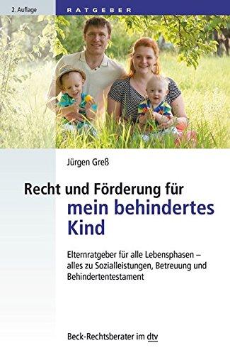 Recht und Förderung für mein behindertes Kind: Elternratgeber für alle Lebensphasen - alles zu Sozialleistungen, Betreuung und Behindertentestament (dtv Beck Rechtsberater)