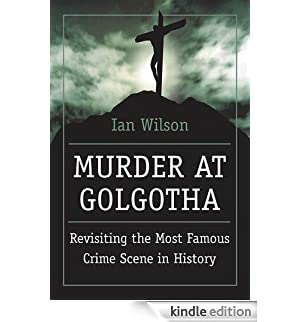 Murder at Golgotha: Revisiting the Most Famous Crime Scene in History [Edizione Kindle]