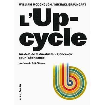 L'Upcycle: Au-delà du développement durable, l'écoconception au service de l'abondance