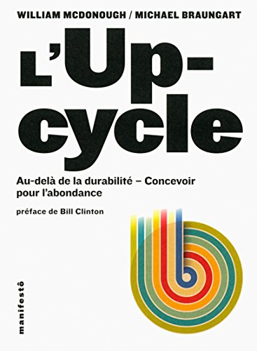 L'Upcycle: Au-delà du développement durable, l'écoconception au service de l'abondance par William McDonough