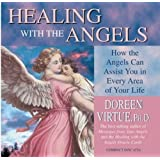 Healing With the Angels: How Angels Can Assist You in Every Area of Your Life