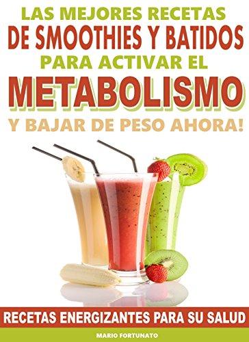 Las Mejores Recetas de Smoothies y Batidos Para Activar el Metabolismo Para Bajar de