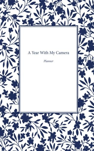 A Year With My Camera: planner: An undated week to a page planner, to accompany the A Year With My Camera workbooks