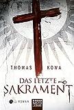 Das letzte Sakrament: Roman - Thomas Kowa