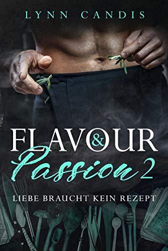 Liebe braucht kein Rezept (Flavour and Passion 2) von [Candis, Lynn]