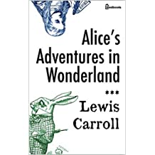 Alice's Adventures in Wonderland(Annotated) (English Edition)