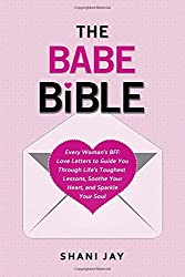 The Babe Bible: Every Woman's BFF - Love Letters to Guide You Through Life's Toughest Lessons, Soothe Your Heart, and Sparkle Your Soul