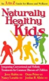 Naturally Healthy Kids: Integrating Conventional and Holistic Treatments for Common Illnesses of Children by Jerry Rubin M.D. (2007-04-06)