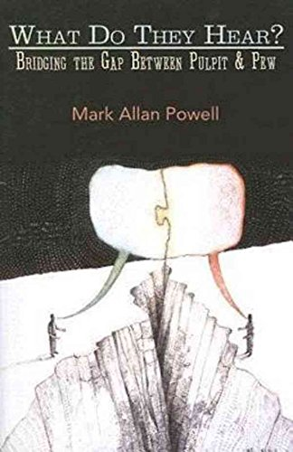 [(What Do They Hear? : Bridging the Gap Between Pulpit and Pew)] [By (author) Mark Allan Powell] published on (May, 2007)