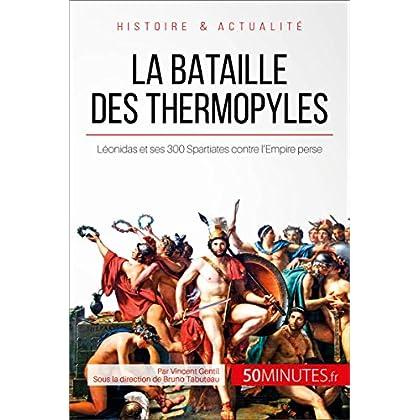 La bataille des Thermopyles: Léonidas et ses 300 Spartiates contre l'Empire perse (Grandes Batailles t. 27)