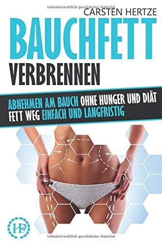 Diät Fett (Bauchfett verbrennen: Abnehmen am Bauch ohne Hunger und Diät - Fett weg einfach und langfristig)