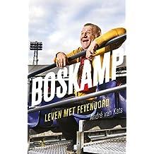 Boskamp: Leven met Feyenoord (Dutch Edition)