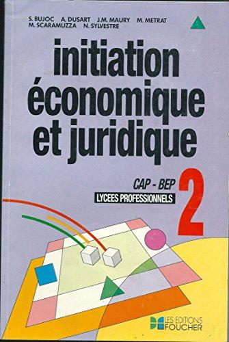 INITIATION ECONOMIQUE ET JURIDIQUE CAP-BEP LYCEES PROFESSIONNELS. Tome 2