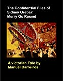 Book cover image for The Confidential Files of Sidney Orebar.Merry Go Round.: A Victorian Tale.