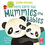 Here Come the Mummies and Babies: A touch-and-feel board book (Clap Hands, Band 8)