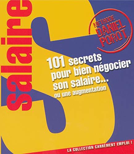 101 secrets pour bien négocier son salaire ou une augmentation par Daniel Porot