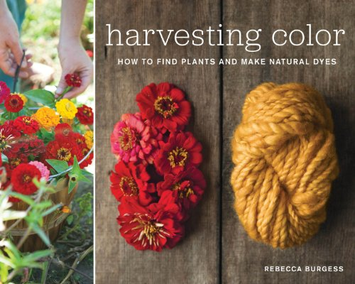 Harvesting Color: How to Find Plants and Make Natural Dyes por Rebecca Burgess